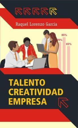 Libro Talento, creatividad, empresa Autora: Raquel Lorenzo García
